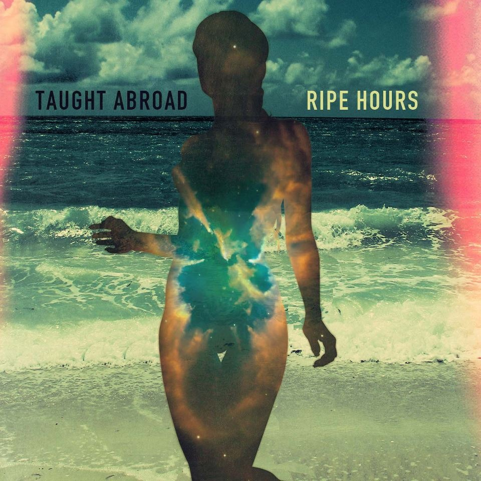 Taught Abroad Ripe Hours EP