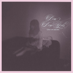 Dum Dum Girls only in dreams record cover