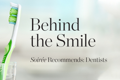 Behind the Smile: Soirée Recommends Dentists