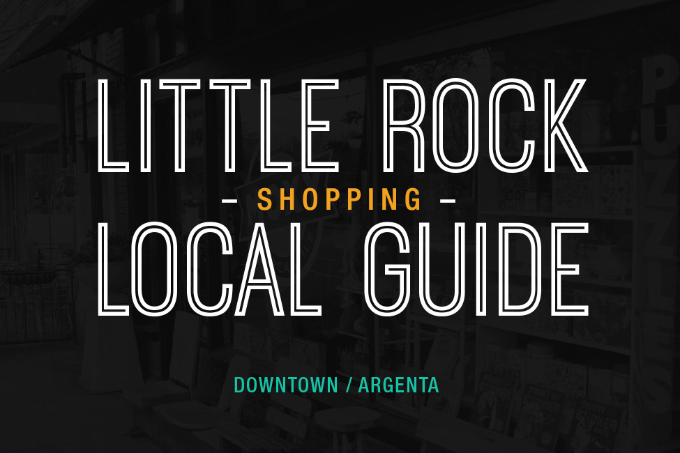 Little Rock Local Guide Downtown Argenta Shopping