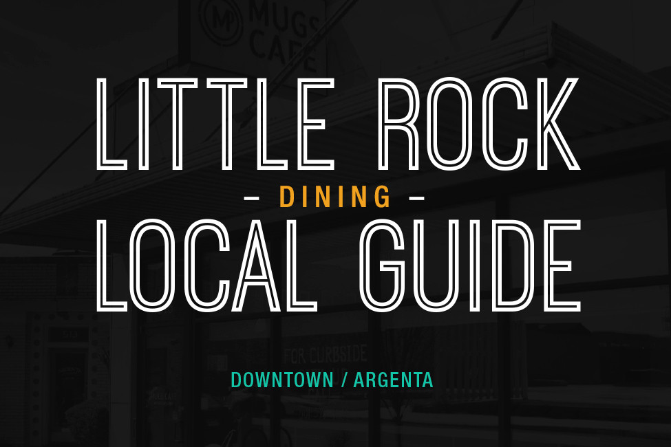 Little Rock Local Guide Downtown Argenta Dining