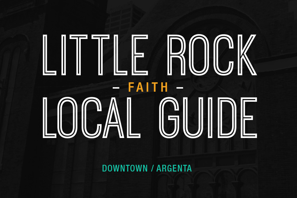 Little Rock Local Guide Downtown Argenta Faith