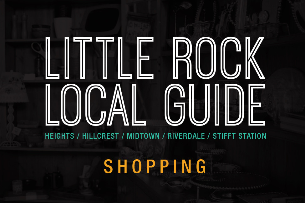 Little Rock Local Guide: Shopping in The Heights, Hillcrest, Midtown, Riverdale and Stifft Station