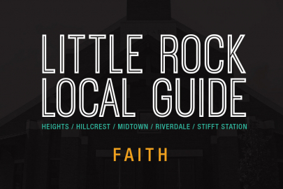 Little Rock Local Guide: Faith in The Heights, Hillcrest, Midtown, Riverdale and Stifft Station