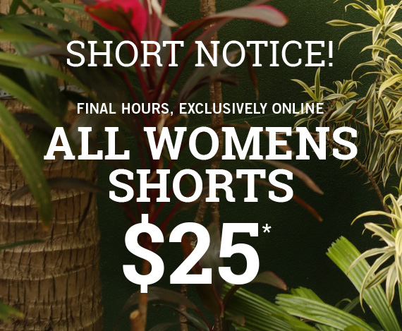 All Shorts on Sale* Women's $25