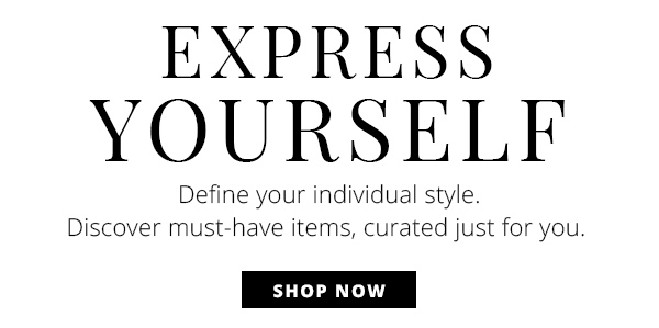 Express Yourself. Define your individual style. Discover must-have items, curated just for you. Get Started