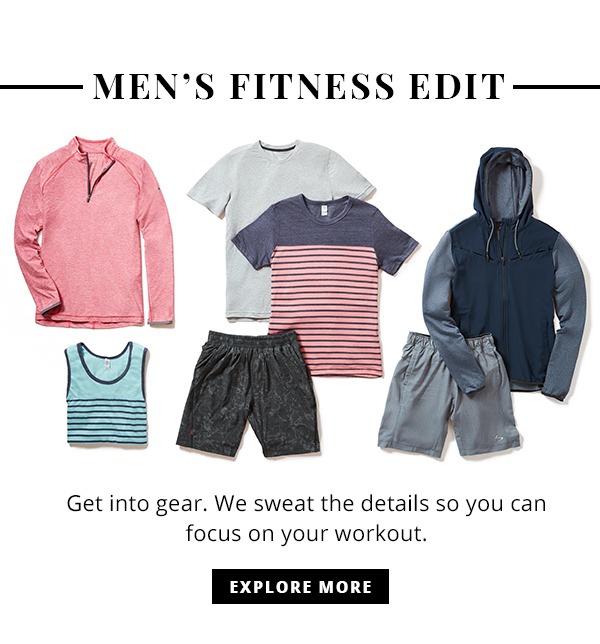 Men's Fitness Edit Get into gear. We sweat the details so you can focus on your workout. Explore More