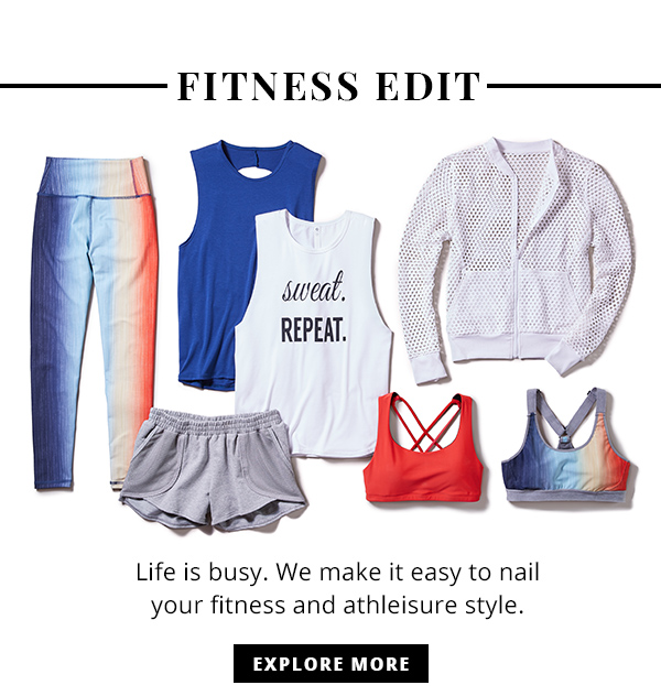 Fitness Edit Life is busy. We make it easy to nail your fitness and athleisure style.Explore More