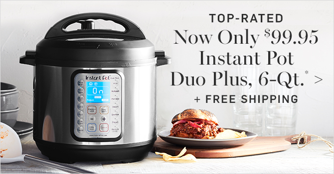 TOP-RATED - Now Only $99.95 Instant Pot Duo Plus, 6-Qt.* + FREE SHIPPING