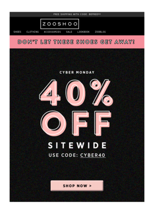 Cyber Monday starts now! 40% off ALL SHOES!