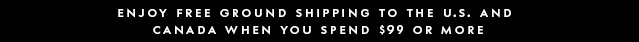 free ground shipping to the u.s. and canada when you spend $99 or more