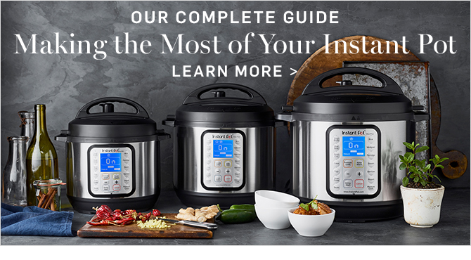 OUR COMPLETE GUIDE - Making the Most of Your Instant Pot - LEARN MORE