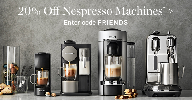20% Off Nespresso Machines* - Enter code FRIENDS