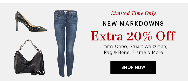 NEW MARKDOWNS EXTRA 20%  OFF