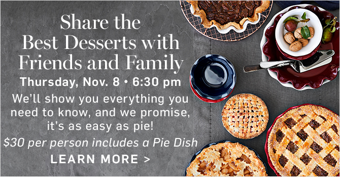 Share the Best Desserts with Friends and Family - Thursday, Nov. 8 - 6:30 pm - LEARN MORE