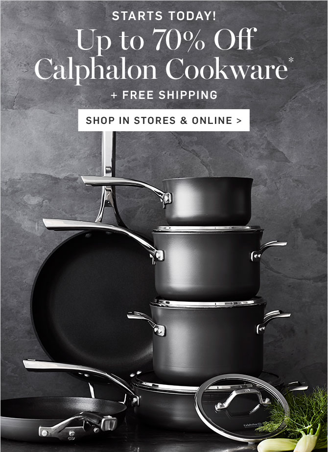 STARTS TODAY! Up to 70% Off  Calphalon Cookware* + FREE SHIPPING - SHOP IN STORES & ONLINE