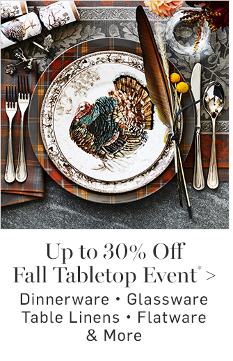 Up to 30% Off Fall Tabletop Event*