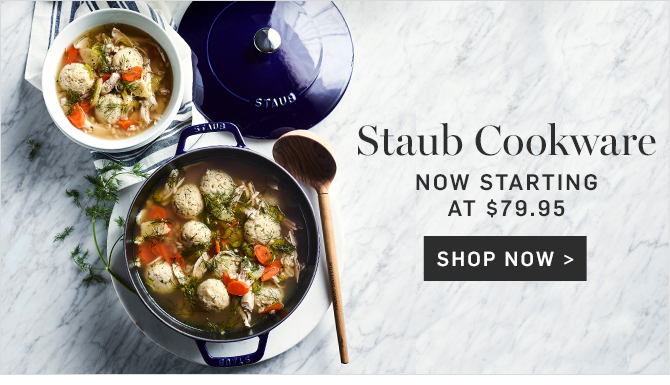Staub Cookware - NOW STARTING AT $79.95 - SHOP NOW