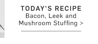 TODAY'S RECIPE - Bacon, Leek and Mushroom Stuffing