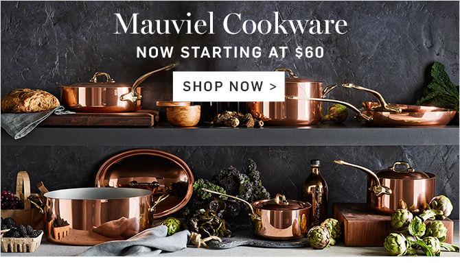 Mauviel Cookware - NOW STARTING AT $60 - SHOP NOW