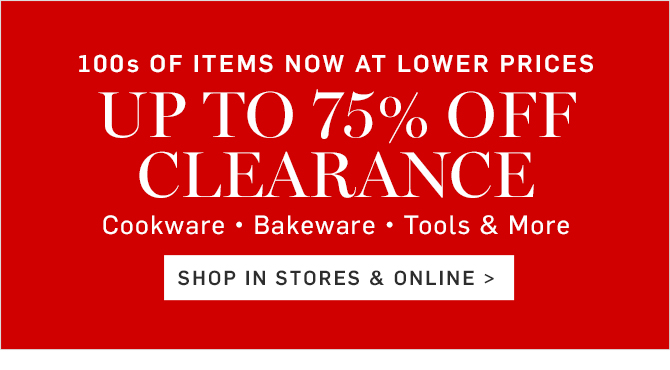 100s OF ITEMS NOW AT LOWER PRICES - UP TO 75% OFF CLEARANCE - SHOP IN STORES & ONLINE