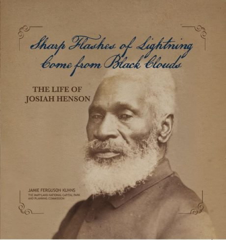 Sharp Flashes of Lightning come from Black Clouds: The Life of Josiah Henson book cover, Josiah Henson sitting. Jamie Ferguson Kuhns, The Maryland-National Capital Park and Planning Commission