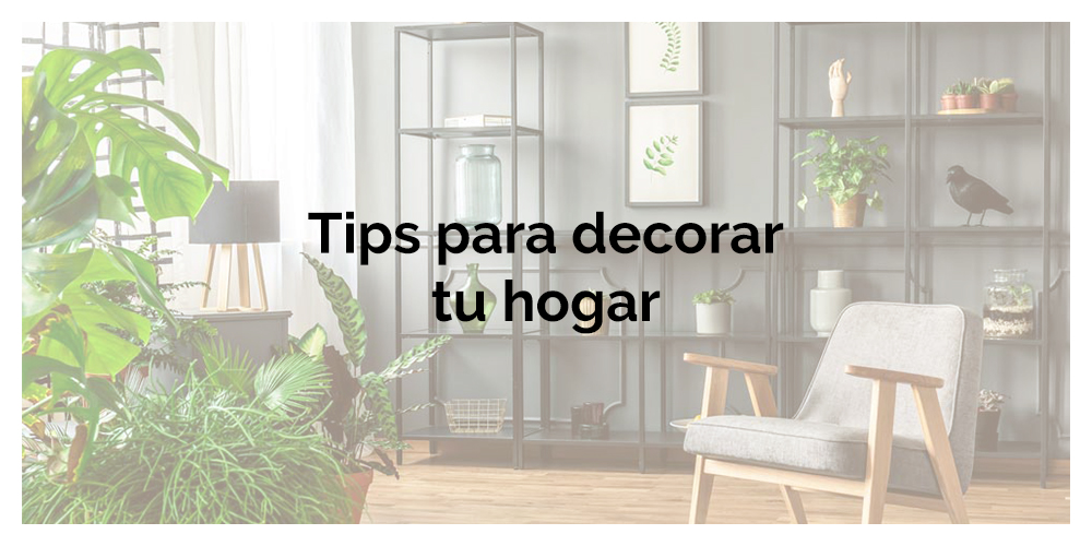 Tips para decorar tu hogar