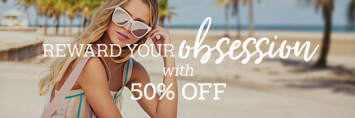 Reward your obsession with 50% off.