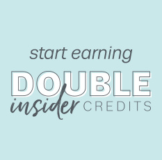 Start Earning Double Insider Credits
