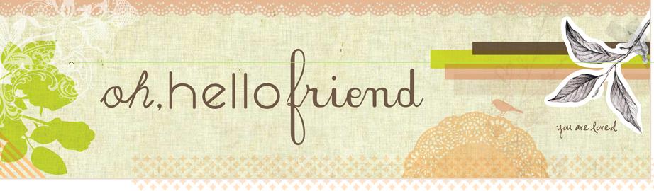 oh hello friend blog