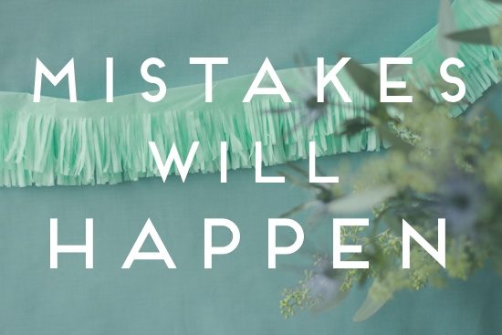 mistakes will happen