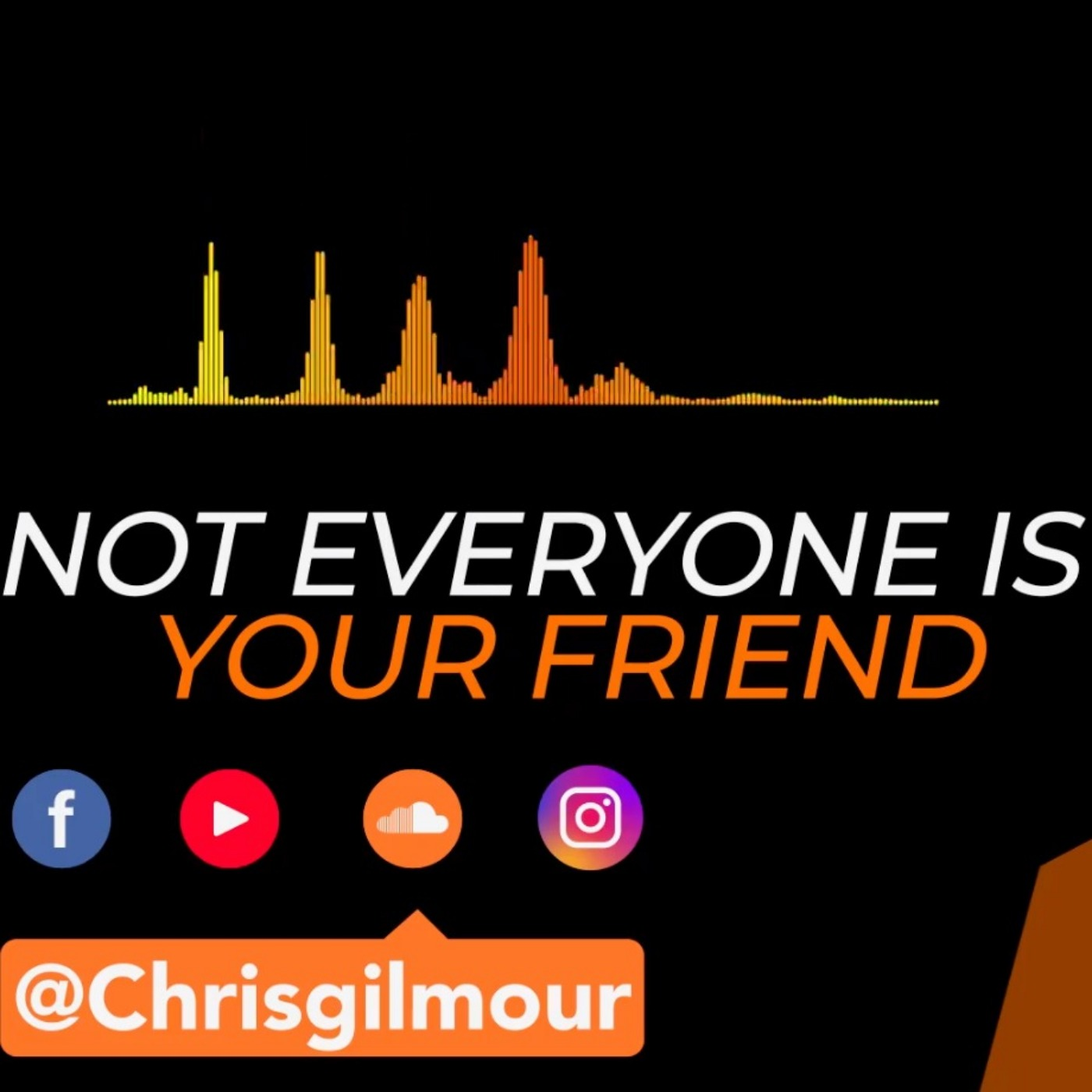 Not Everyone Is Your Friend Chris Gilmour Acast