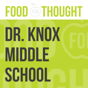 Food For Thought at Dr. Knox Middle School