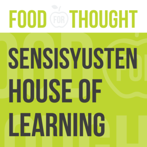 Food for Thought at Sensisyusten House of Learning