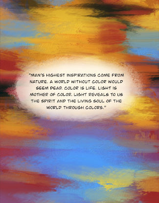 """An abstract painted canvas with overlapping bright colors. In the center of the page is a quote, """"Man's highest inspirations comes from nature. A world without color would seem dead. Color is life. Light is mother of color. Light reveals to us the spirit and the living soul of the world through colors."""""""