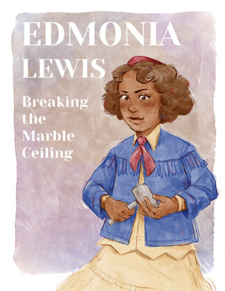"""A girl with curly brown hair and brown skin holds a mallet in both hands and looks directly out of the page. Text reads: """"Edmonia Lewis: Breaking the Marble Ceiling."""""""