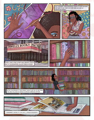 """Panel 1: A woman's hands are shown placing purple yarn on an artwork that also depicts a beautiful Black woman in the lower right-hand corner and a floral pattern in the upper left-hand corner. Panel 2: Young Black woman standing with her arms crossed wearing a floral-patterned shirt looking off to the side in contemplation. Text reads, """"As I acquired these materials, I began to find meanings and ways to use them in my own work as a way of identifying myself."""" Panel 3: Exterior and sign of a bookstore. Text reads, """"When I was living in Portland, Oregon I would go to this bookstore called Powell's Books."""" Panel 4: A hand reaches out to select a book titled African American Art. Panel 5: A young Black woman walking down the aisle of a bookstore with a stack of books in her hands. Text reads,""""Within the stacks of their books I would just go up and down the aisle pulling out books on African American artists."""" Panel 6: Two large books stacked on the left-hand side and another book is open with a hand flipping through the pages. Text reads, """"I remember looking at a William H. Johnson's monograph..."""""""