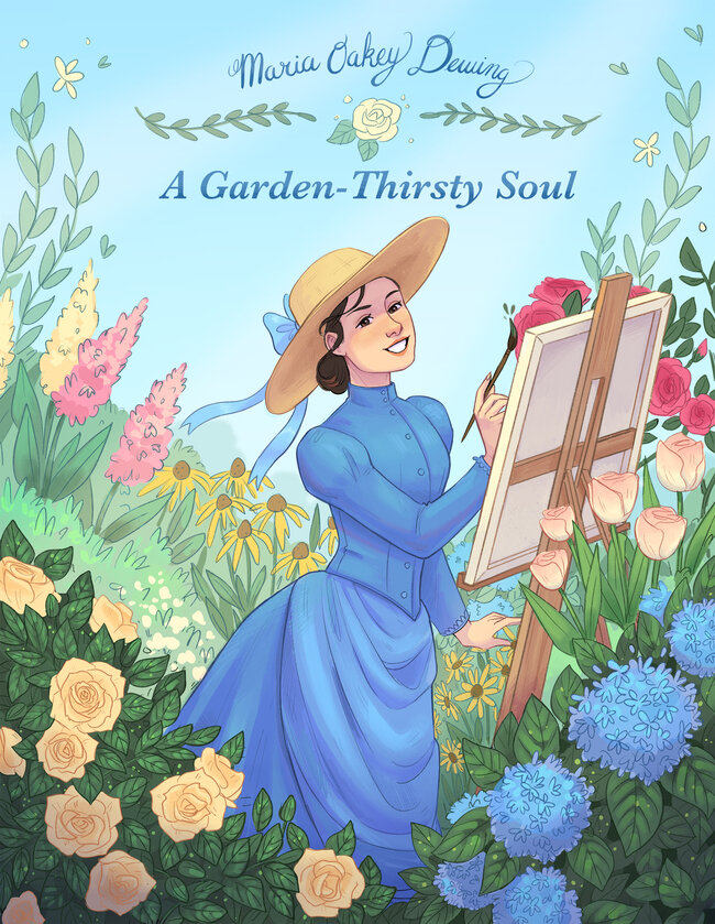 A smiling young woman with brown hair, wearing a straw hat and long blue dress, stands in a colorful garden. She is holding a paintbrush up to a canvas on an easel. Text above her reads: Maria Oakey Dewing: A Garden-Thirsty Soul