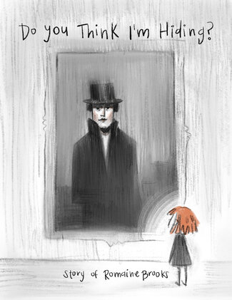 """An illustration of a small girl with short, bright orange hair looks up at a large, framed portrait of an individual wearing a long black coat and top hat, with a serious downcast expression, hanging on a wall. Text reads, """"Do you think I'm Hiding?"""" at the top of the page, and """"Story of Romaine Brooks,""""at the bottom."""