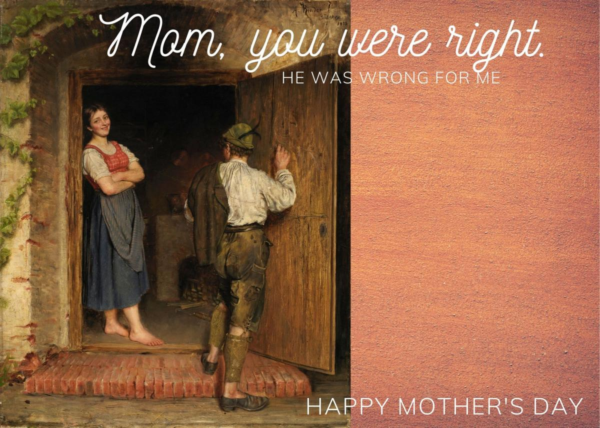 Mother's Day card featuring a painting of a young woman and man and the text, Mom, you were right. He was wrong for me. Happy Mother's Day.