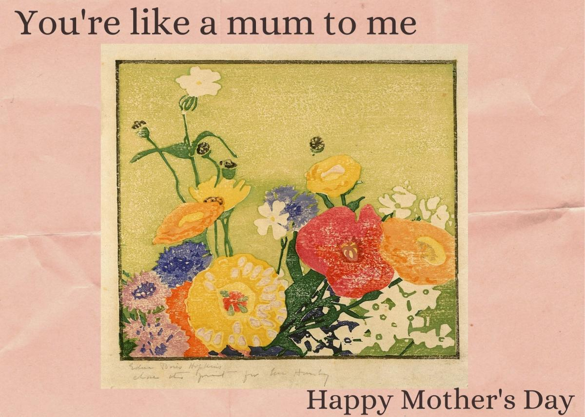 Mother's Day card featuring an image of bright flowers and the text, You're like a mum to me. Happy Mother's Day.