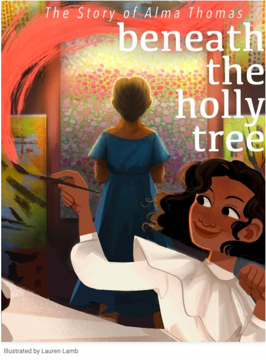 """An illustration of a woman standing in front of a colorful painting with her back to the viewer.  Below, a smiling young girl in a white dress runs out of the frame and holds a paint brush with a swirl of red paint framing the words, """"The Story of Alma Thomas: beneath the holly tree"""""""