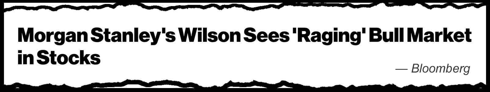 Morgan Stanley's Wilson Raging Bull Market