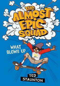 Book Cover: What Blows Up (The Almost Epic Squad)
