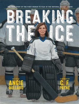 Book Cover: Breaking the Ice: The True Story of the First Woman to Play in the National Hockey League