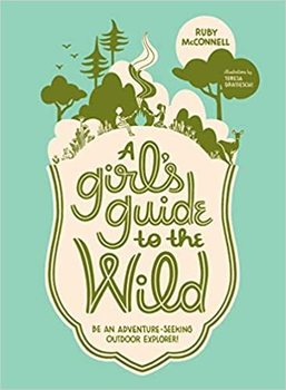 Book Cover: A Girl's Guide to the Wild: Be an Adventure-seeking Outdoor Explorer!