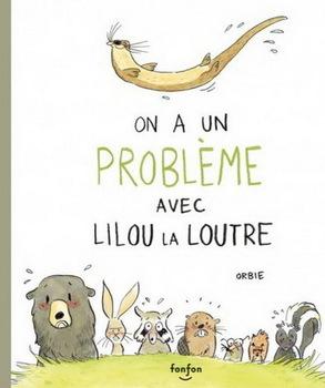 Couverture de livre : On a un problème avec Lilou la loutre