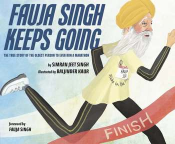 Book Cover: Fauja Singh Keeps Going: The True Story of the Oldest Person to Ever Run a Marathon