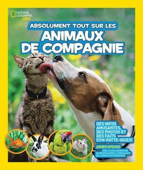 National Geographic Kids: Absolument tout sur les animaux de compagnie