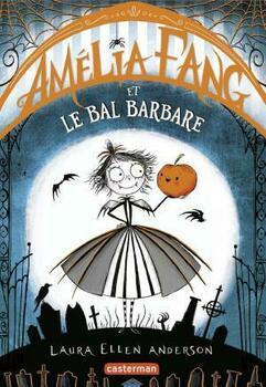 Couverture de livre : Amélia Fang (Tome 1) - Le Bal barbare